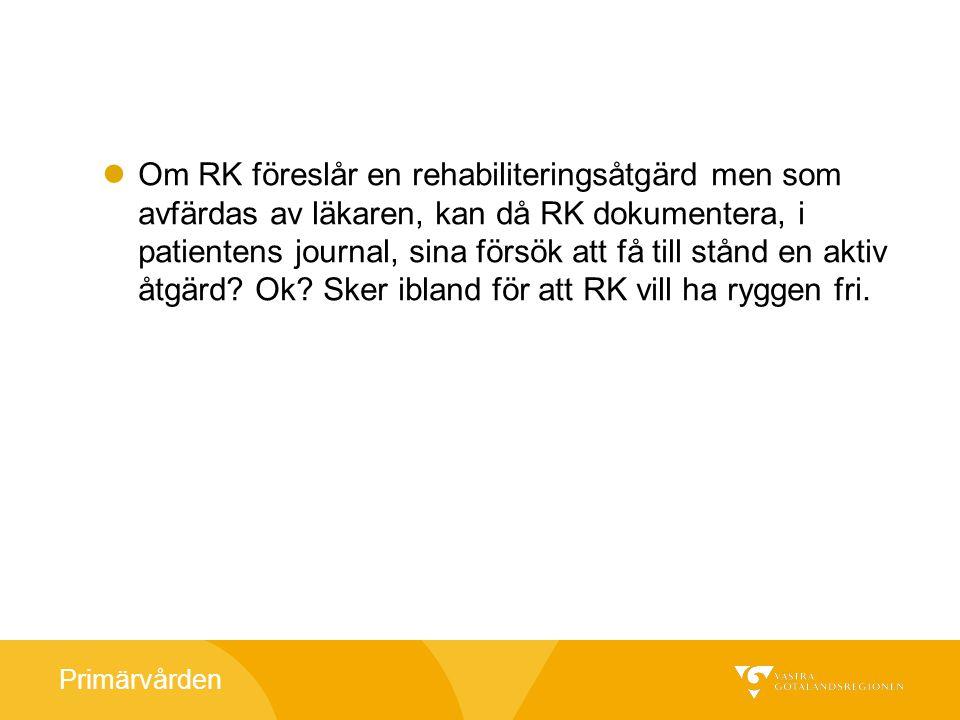 Primärvården Om RK föreslår en rehabiliteringsåtgärd men som avfärdas av läkaren, kan då RK dokumentera, i patientens journal, sina försök att få till stånd en aktiv åtgärd.