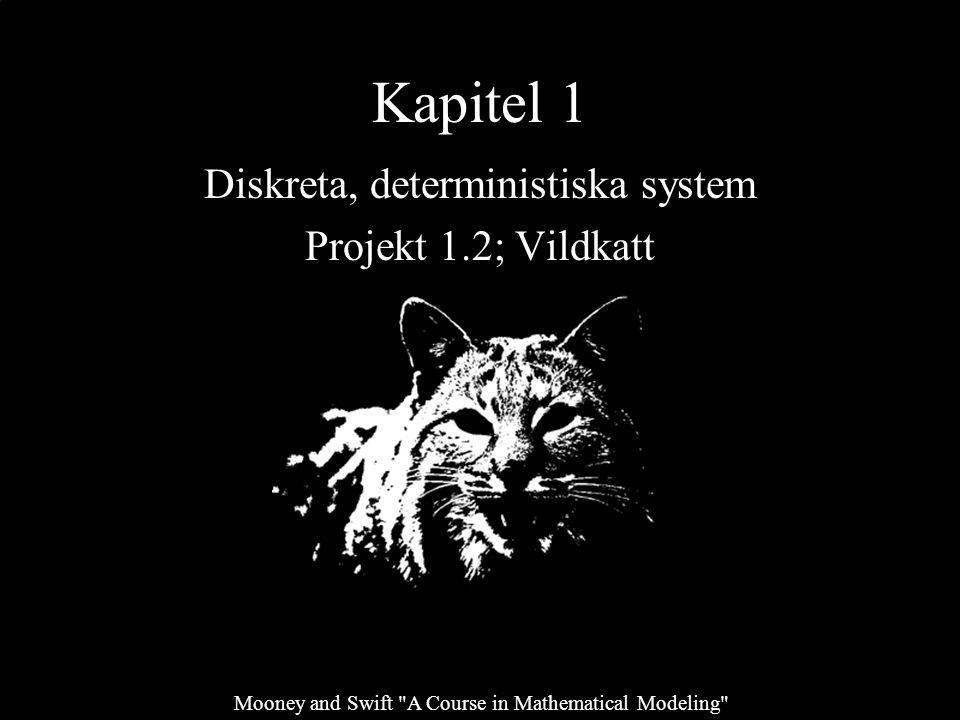 NBIC24 Matematiska modeller i kemi och biologi 2 Projekt 1.2; Vildkatt Bakgrund: Projektet handlar om en hotad amerikansk vildkatt (Bobcat).