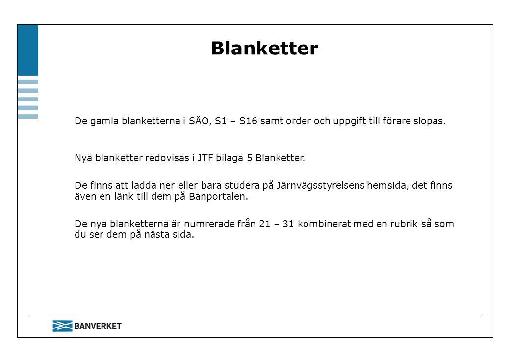 Blanketter De gamla blanketterna i SÄO, S1 – S16 samt order och uppgift till förare slopas. Nya blanketter redovisas i JTF bilaga 5 Blanketter. De fin