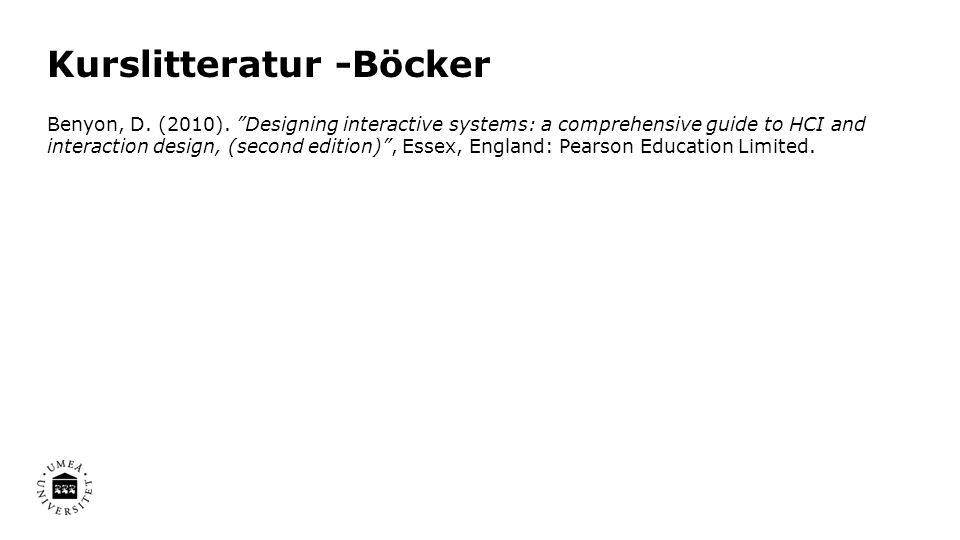 """Kurslitteratur -Böcker Benyon, D. (2010). """"Designing interactive systems: a comprehensive guide to HCI and interaction design, (second edition)"""", Esse"""