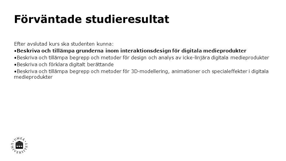 Förväntade studieresultat Efter avslutad kurs ska studenten kunna: Beskriva och tillämpa grunderna inom interaktionsdesign för digitala medieprodukter Beskriva och tillämpa begrepp och metoder för design och analys av icke-linjära digitala medieprodukter Beskriva och förklara digitalt berättande Beskriva och tillämpa begrepp och metoder för 3D-modellering, animationer och specialeffekter i digitala medieprodukter