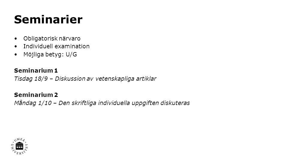 Seminarier Obligatorisk närvaro Individuell examination Möjliga betyg: U/G Seminarium 1 Tisdag 18/9 – Diskussion av vetenskapliga artiklar Seminarium