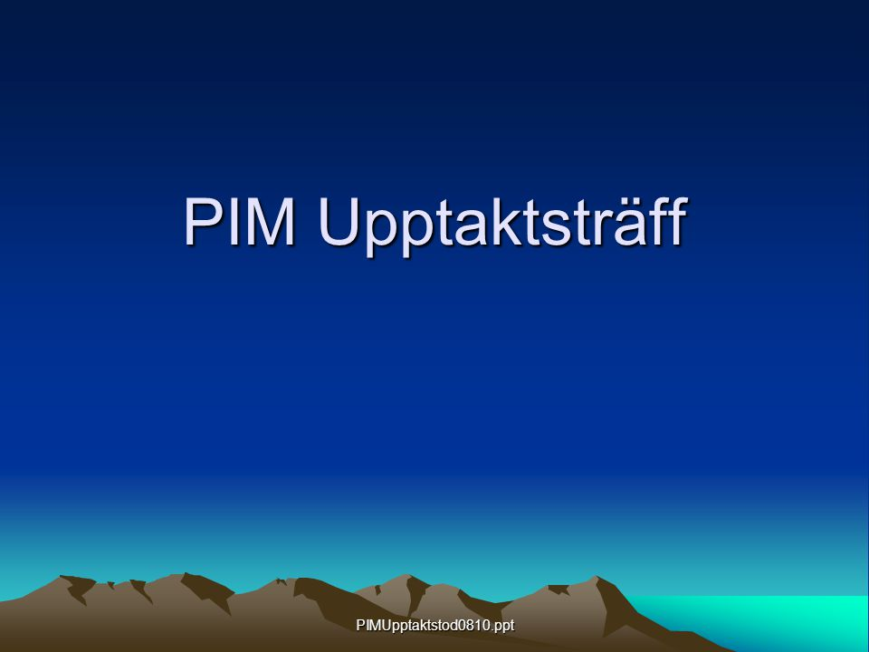PIMUpptaktstod0810.ppt PIM Upptaktsträff