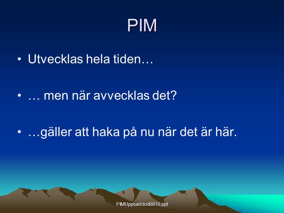 PIMUpptaktstod0810.ppt PIM Utvecklas hela tiden… … men när avvecklas det? …gäller att haka på nu när det är här.