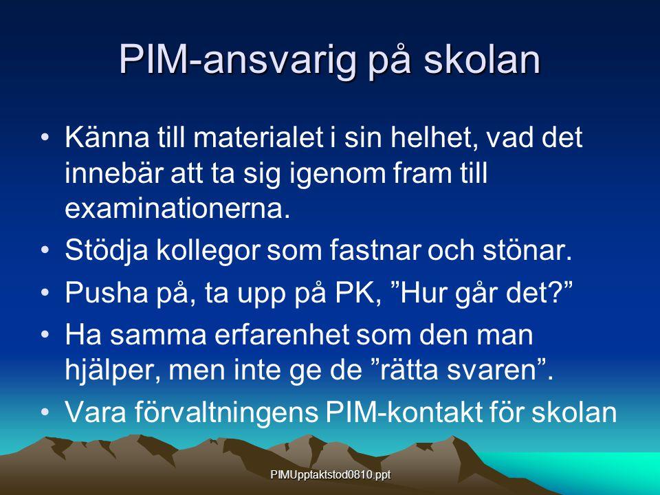 PIMUpptaktstod0810.ppt PIM-ansvarig på skolan Känna till materialet i sin helhet, vad det innebär att ta sig igenom fram till examinationerna. Stödja