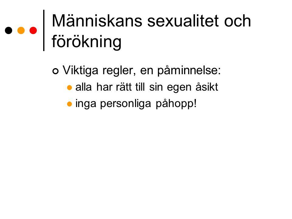 Människans sexualitet och förökning Viktiga regler, en påminnelse: alla har rätt till sin egen åsikt inga personliga påhopp!