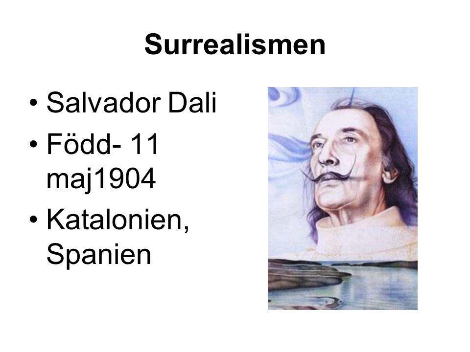 Surrealismen Salvador Dali Född- 11 maj1904 Katalonien, Spanien