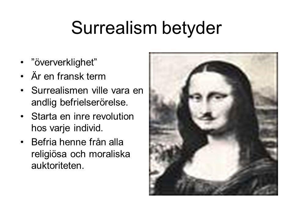 """Surrealism betyder """"öververklighet"""" Är en fransk term Surrealismen ville vara en andlig befrielserörelse. Starta en inre revolution hos varje individ."""