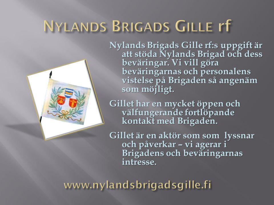 Nylands Brigads Gille rf:s uppgift är att stöda Nylands Brigad och dess beväringar.