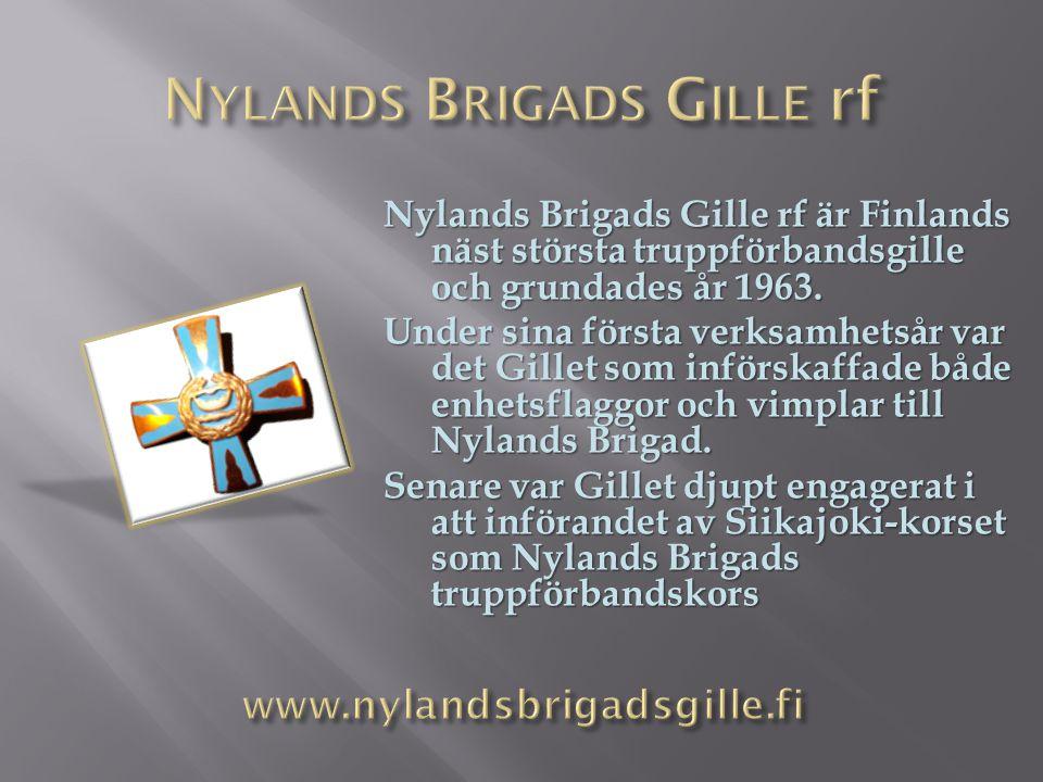 Nylands Brigads Gille rf är Finlands näst största truppförbandsgille och grundades år 1963. Under sina första verksamhetsår var det Gillet som införsk