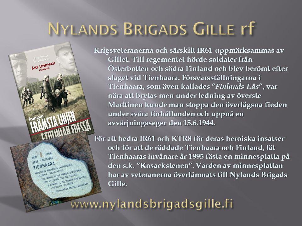 Krigsveteranerna och särskilt IR61 uppmärksammas av Gillet. Till regementet hörde soldater från Österbotten och södra Finland och blev berömt efter sl
