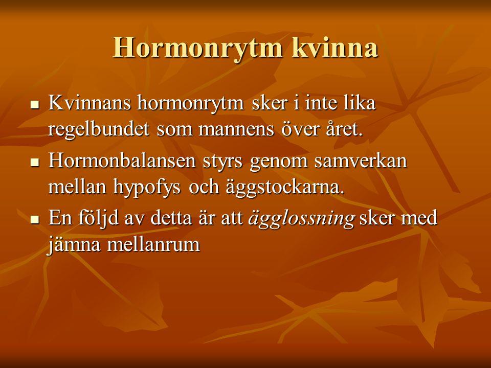 Hormonrytm kvinna Kvinnans hormonrytm sker i inte lika regelbundet som mannens över året.