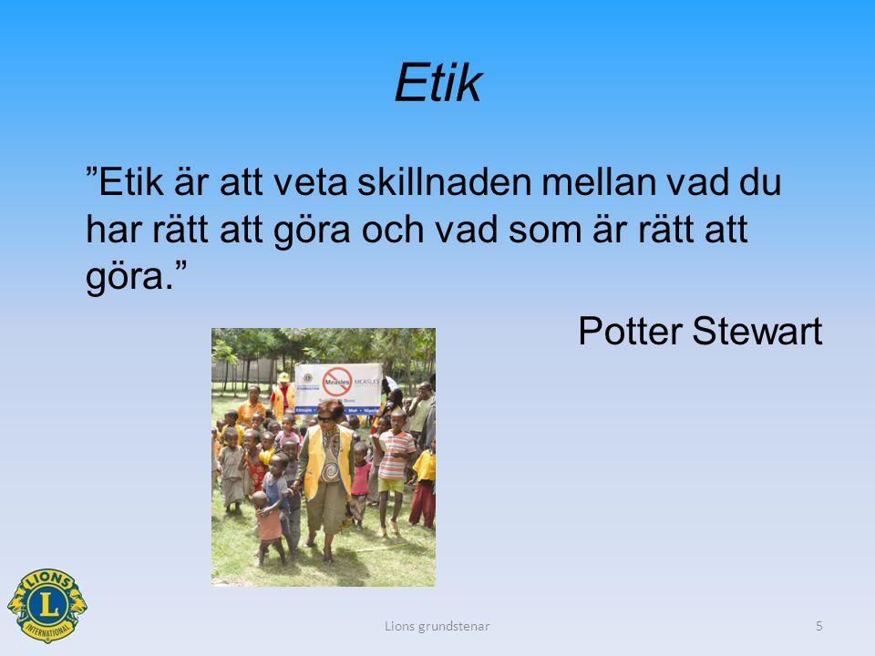 Etik Etik är att veta skillnaden mellan vad du har rätt att göra och vad som är rätt att göra. Potter Stewart Lions grundstenar5