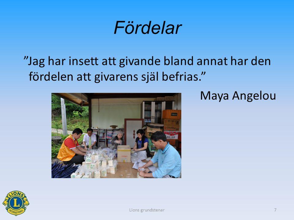 """Fördelar """"Jag har insett att givande bland annat har den fördelen att givarens själ befrias."""" Maya Angelou Lions grundstenar7"""
