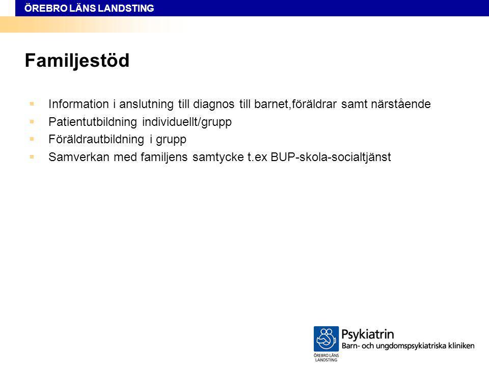 ÖREBRO LÄNS LANDSTING Familjestöd  Information i anslutning till diagnos till barnet,föräldrar samt närstående  Patientutbildning individuellt/grupp