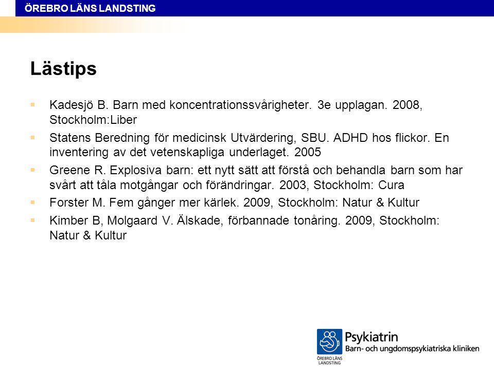 ÖREBRO LÄNS LANDSTING Lästips  Kadesjö B. Barn med koncentrationssvårigheter. 3e upplagan. 2008, Stockholm:Liber  Statens Beredning för medicinsk Ut