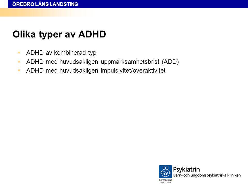 ÖREBRO LÄNS LANDSTING ADHD ser olika ut  Stor variation mellan olika individer  Tar sig olika uttryck i olika åldrar  Svårighetsgraden och hur det utvecklas beror till viss del på omgivning och miljö