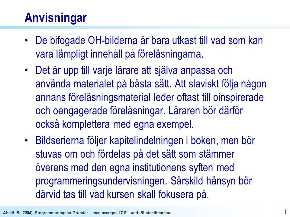 Abelli, B. (2004). Programmeringens Grunder – med exempel i C#. Lund: Studentlitteratur 1 De bifogade OH-bilderna är bara utkast till vad som kan vara