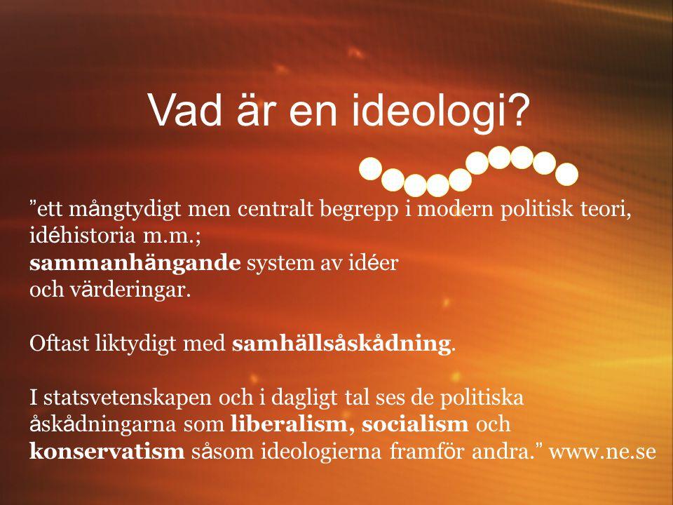 """Vad är en ideologi? """" ett m å ngtydigt men centralt begrepp i modern politisk teori, id é historia m.m.; sammanh ä ngande system av id é er och v ä rd"""