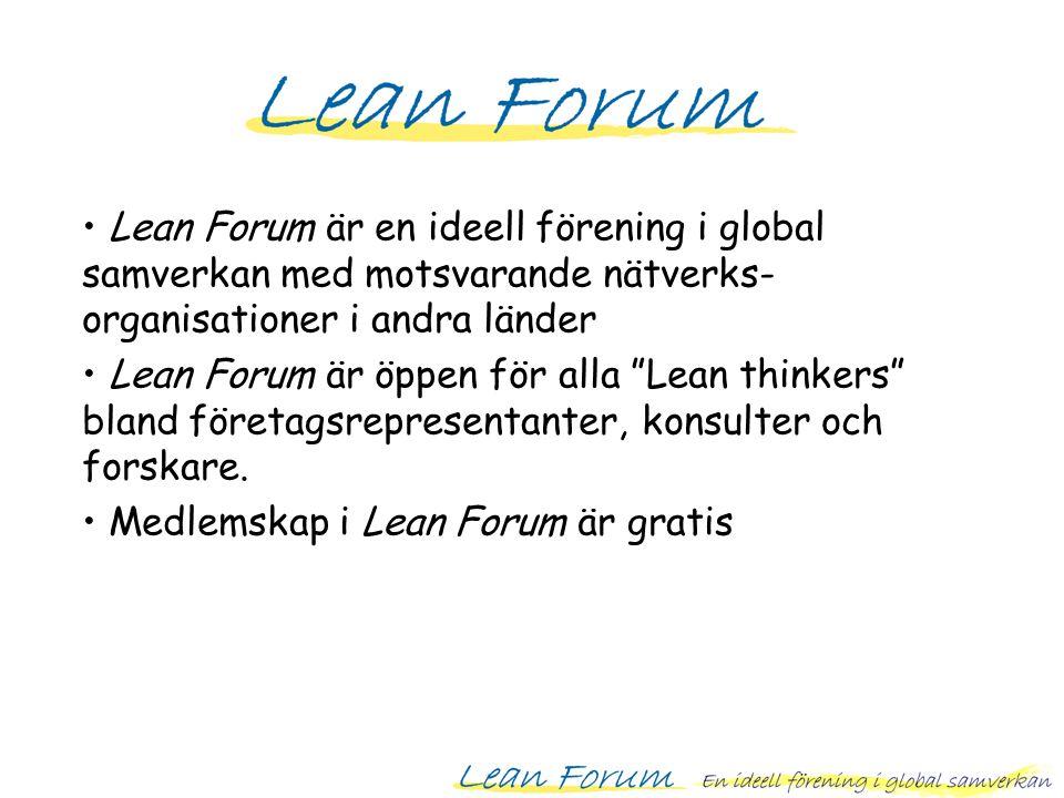 Lean Forum är en ideell förening i global samverkan med motsvarande nätverks- organisationer i andra länder Lean Forum är öppen för alla Lean thinkers bland företagsrepresentanter, konsulter och forskare.