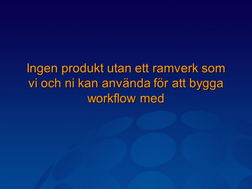 Ingen produkt utan ett ramverk som vi och ni kan använda för att bygga workflow med