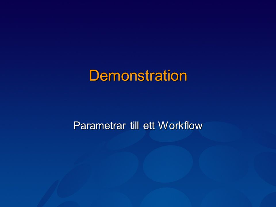 Demonstration Parametrar till ett Workflow