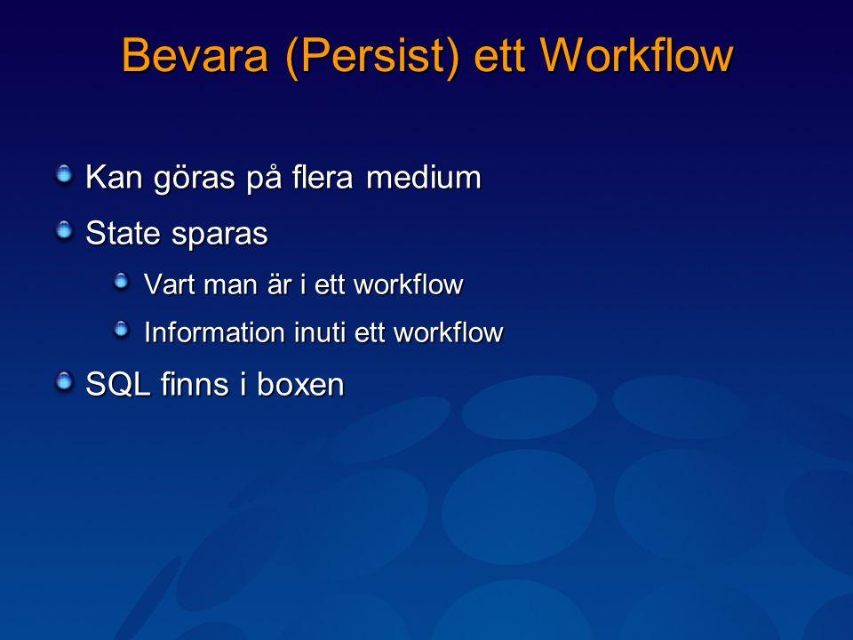 Bevara (Persist) ett Workflow Kan göras på flera medium State sparas Vart man är i ett workflow Information inuti ett workflow SQL finns i boxen
