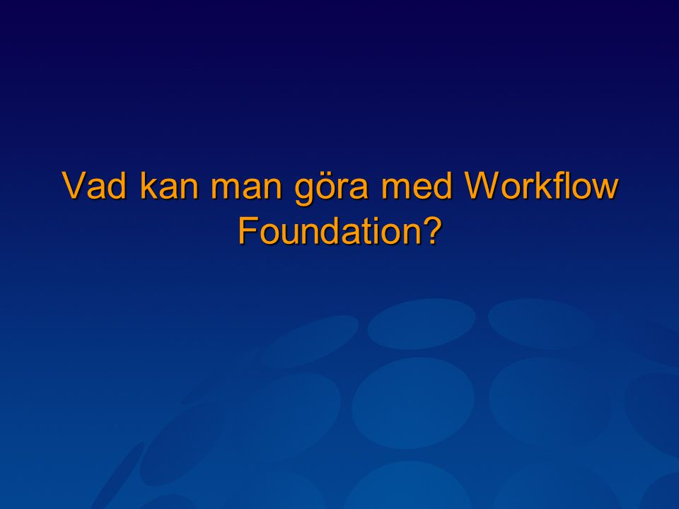Vad kan man göra med Workflow Foundation