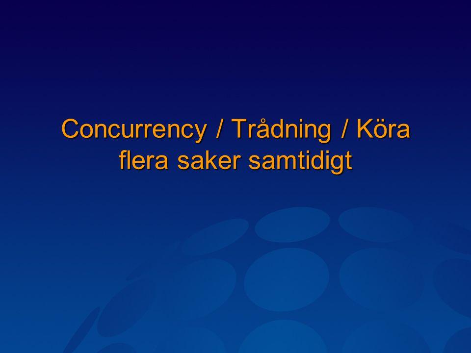 Concurrency / Trådning / Köra flera saker samtidigt