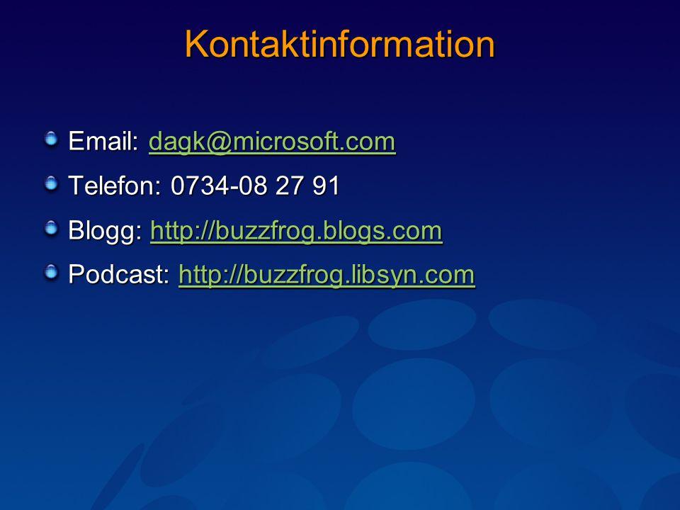 Kontaktinformation Email: dagk@microsoft.com dagk@microsoft.com Telefon: 0734-08 27 91 Blogg: http://buzzfrog.blogs.com http://buzzfrog.blogs.com Podcast: http://buzzfrog.libsyn.com http://buzzfrog.libsyn.com