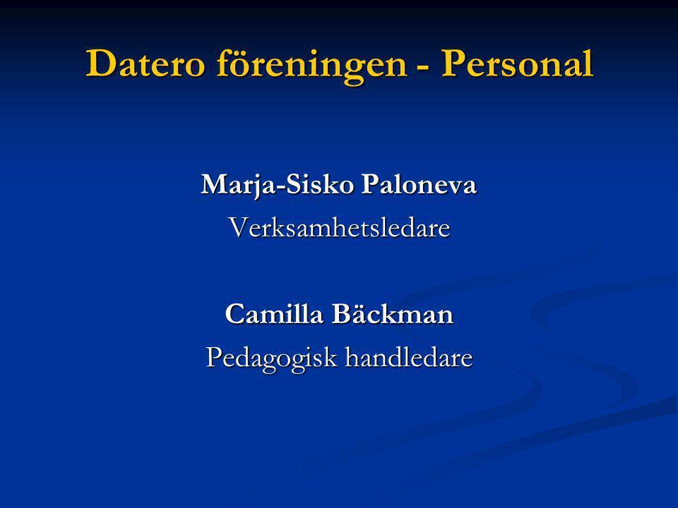 Datero föreningen - Personal Marja-Sisko Paloneva Verksamhetsledare Camilla Bäckman Pedagogisk handledare