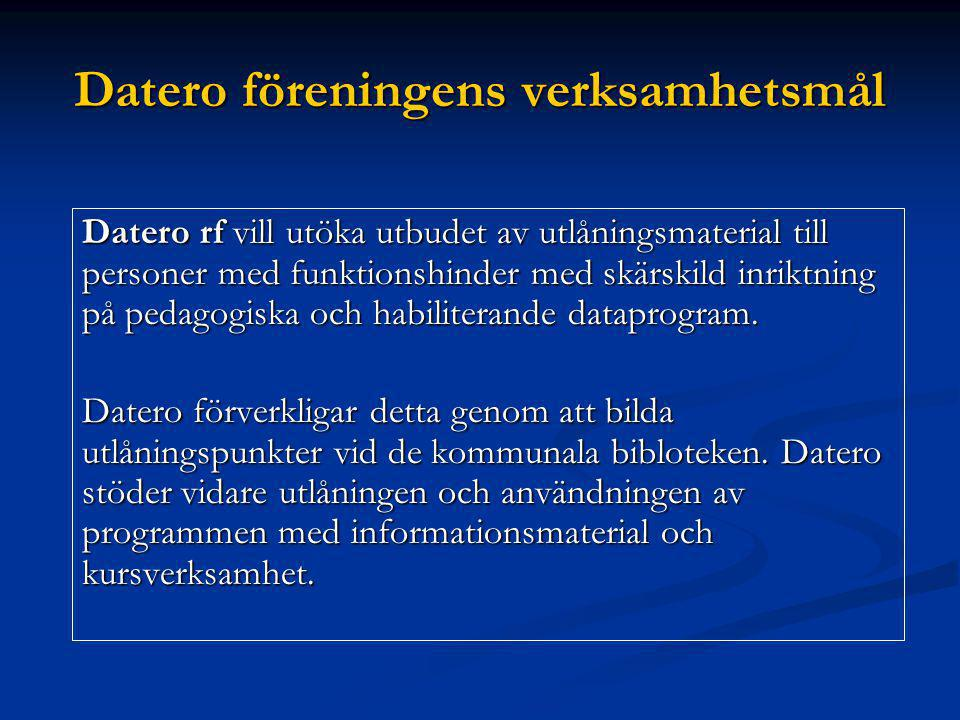 Datero föreningens verksamhetsmål Datero rf vill utöka utbudet av utlåningsmaterial till personer med funktionshinder med skärskild inriktning på peda