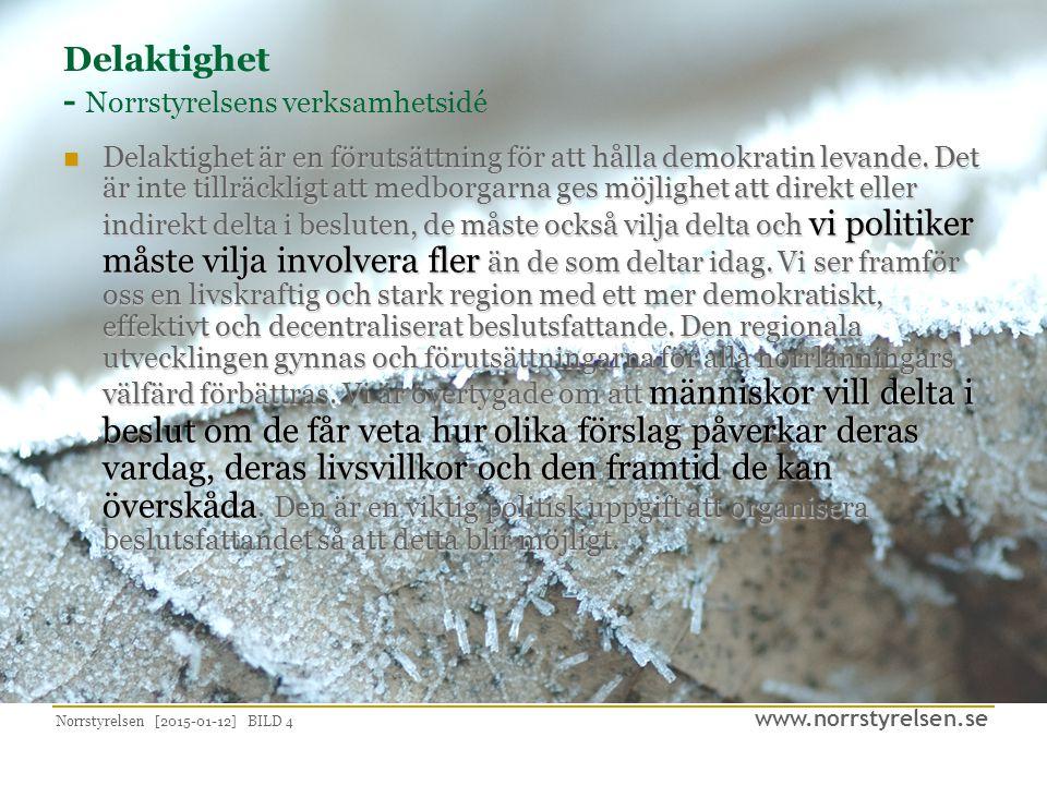 www.norrstyrelsen.se Norrstyrelsen [2015-01-12] BILD 4 Delaktighet - Norrstyrelsens verksamhetsidé Delaktighet är en förutsättning för att hålla demokratin levande.