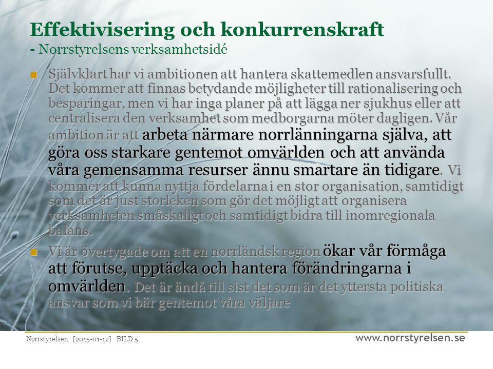 www.norrstyrelsen.se Norrstyrelsen [2015-01-12] BILD 5 Effektivisering och konkurrenskraft - Norrstyrelsens verksamhetsidé Självklart har vi ambitionen att hantera skattemedlen ansvarsfullt.
