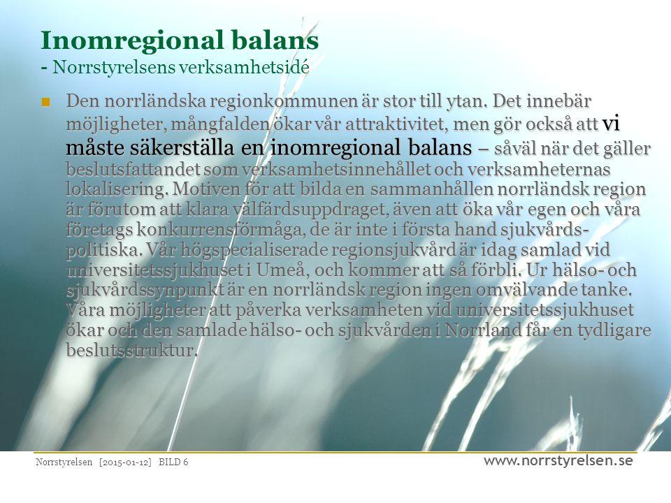 www.norrstyrelsen.se Norrstyrelsen [2015-01-12] BILD 6 Inomregional balans - Norrstyrelsens verksamhetsidé Den norrländska regionkommunen är stor till ytan.