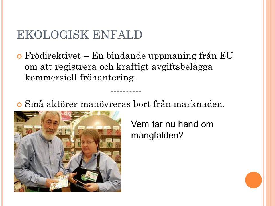 EKOLOGISK ENFALD Frödirektivet – En bindande uppmaning från EU om att registrera och kraftigt avgiftsbelägga kommersiell fröhantering. ---------- Små