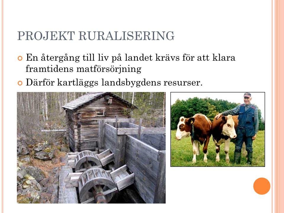 PROJEKT RURALISERING En återgång till liv på landet krävs för att klara framtidens matförsörjning Därför kartläggs landsbygdens resurser.