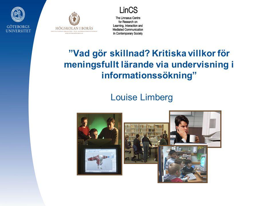 """""""Vad gör skillnad? Kritiska villkor för meningsfullt lärande via undervisning i informationssökning"""" Louise Limberg"""