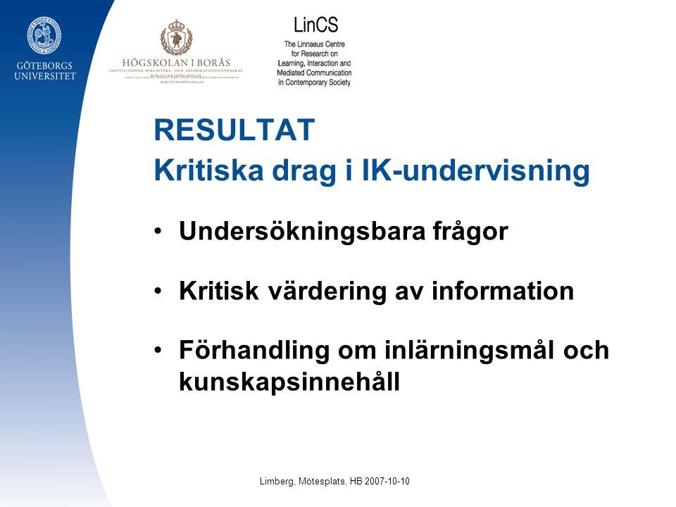 RESULTAT Kritiska drag i IK-undervisning Undersökningsbara frågor Kritisk värdering av information Förhandling om inlärningsmål och kunskapsinnehåll L