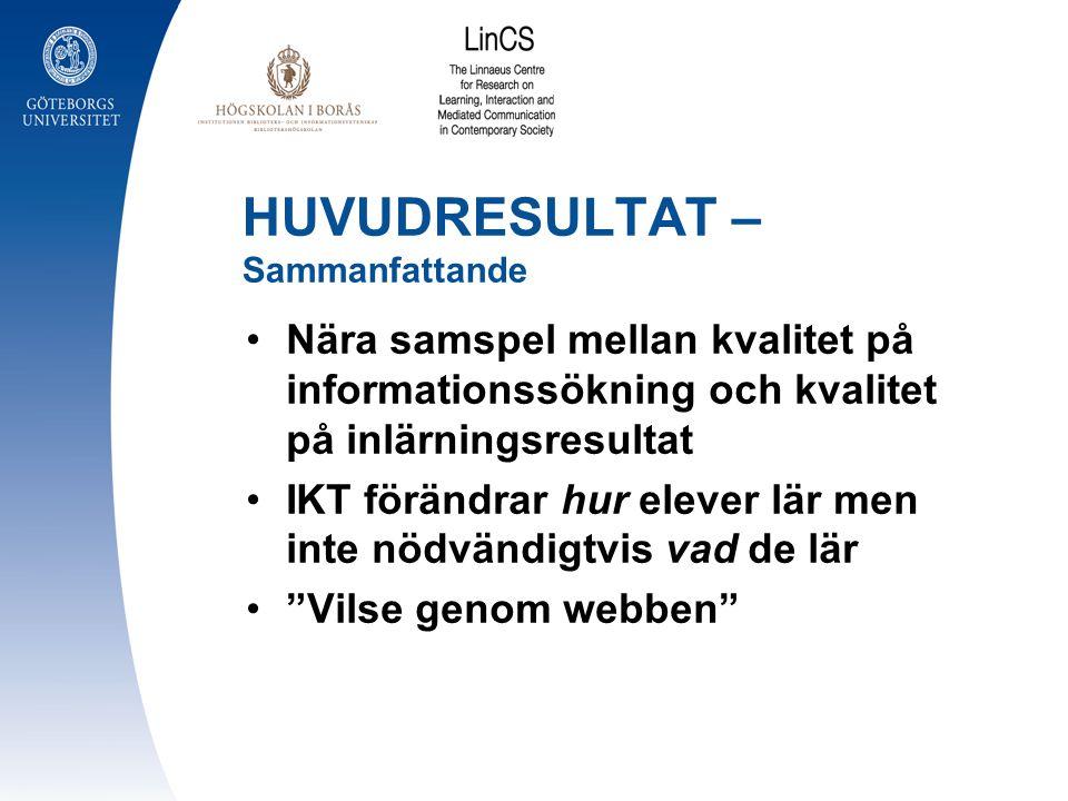 HUVUDRESULTAT – Sammanfattande Nära samspel mellan kvalitet på informationssökning och kvalitet på inlärningsresultat IKT förändrar hur elever lär men