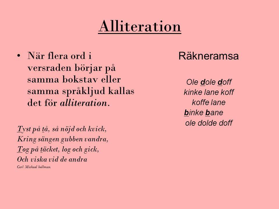 Alliteration När flera ord i versraden börjar på samma bokstav eller samma språkljud kallas det för alliteration. Tyst på tå, så nöjd och kvick, Kring