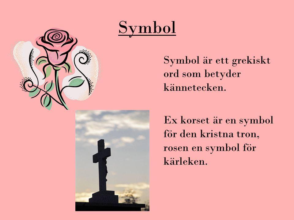 Symbol Symbol är ett grekiskt ord som betyder kännetecken. Ex korset är en symbol för den kristna tron, rosen en symbol för kärleken.