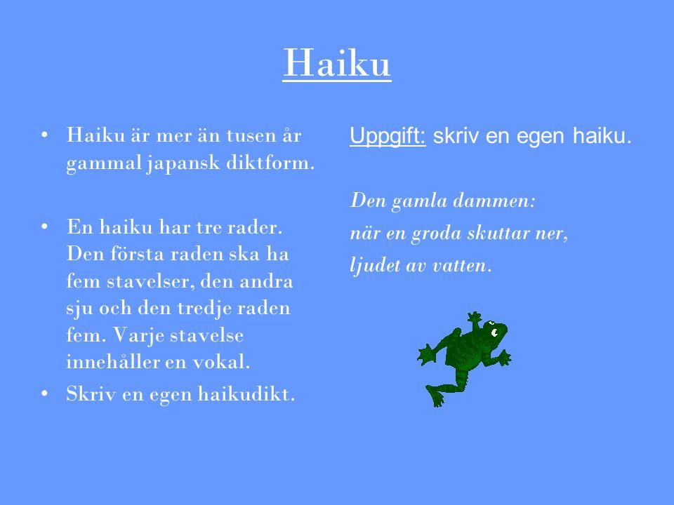 Haiku Haiku är mer än tusen år gammal japansk diktform. En haiku har tre rader. Den första raden ska ha fem stavelser, den andra sju och den tredje ra