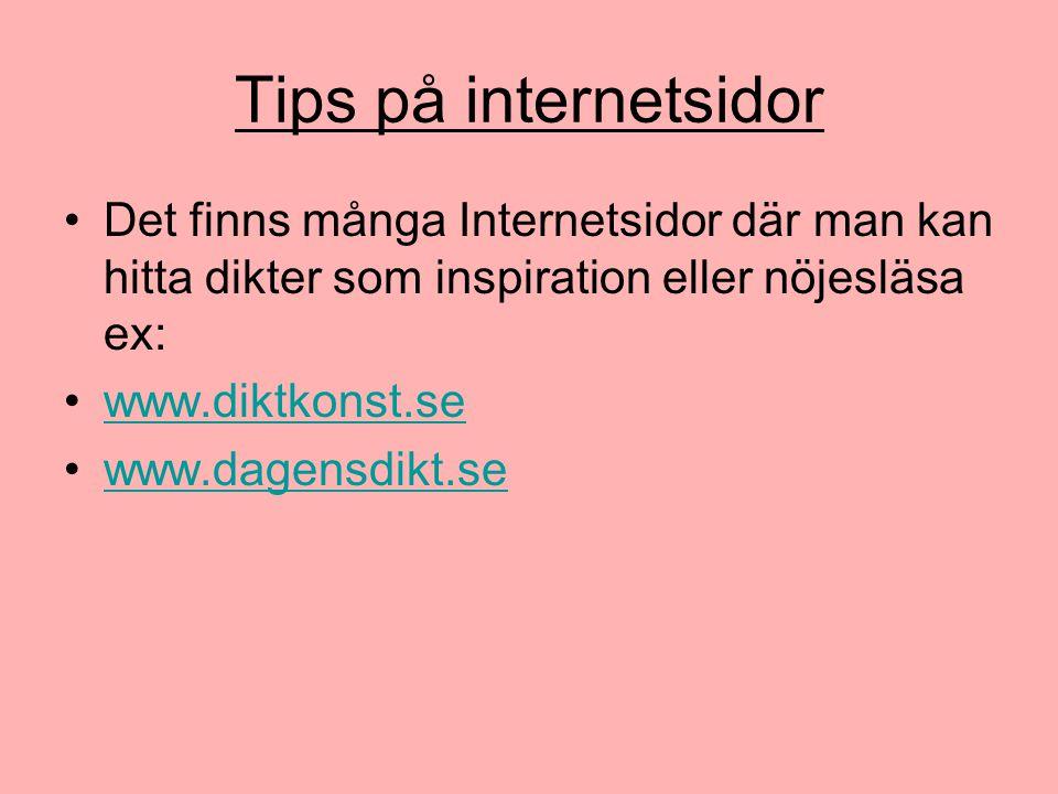 Tips på internetsidor Det finns många Internetsidor där man kan hitta dikter som inspiration eller nöjesläsa ex: www.diktkonst.se www.dagensdikt.se