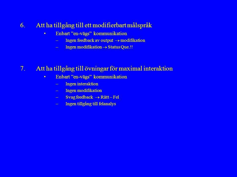 6.Att ha tillgång till ett modifierbart målspråk Enbart en-vägs kommunikation –Ingen feedback av output  modifikation –Ingen modifikation  Status Que.!.
