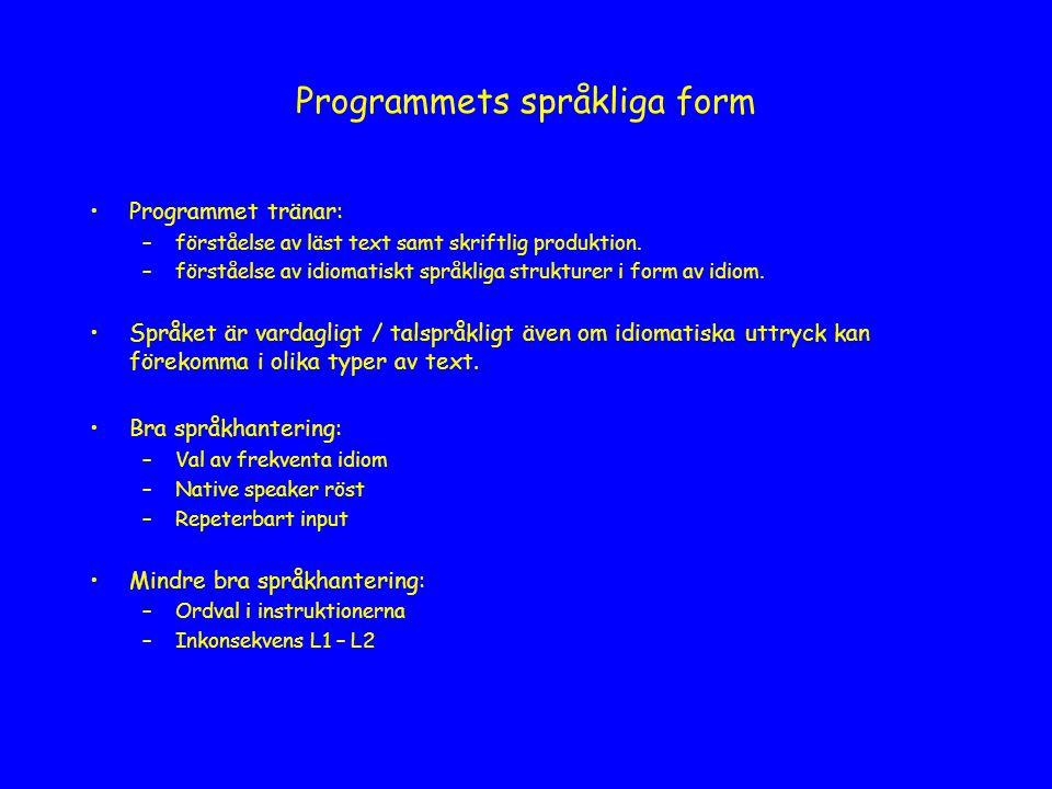 Programmets språkliga form Programmet tränar: –förståelse av läst text samt skriftlig produktion.
