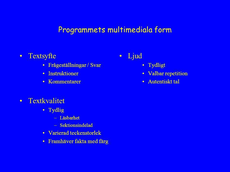 Analys från ett språkinlärningsperspektiv 1.Språkligt input i fokus Central placering Färg och form Ljudsupport Repetition Autencitet 2.Att tolka och förstå input Förklarande beskrivning på nivå 2 och 3 Distraktorer som stöd Svåra ord i instruktioner Alternativet rätt svar
