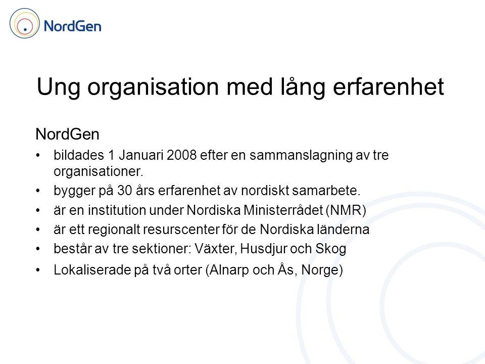 Ung organisation med lång erfarenhet NordGen bildades 1 Januari 2008 efter en sammanslagning av tre organisationer. bygger på 30 års erfarenhet av nor