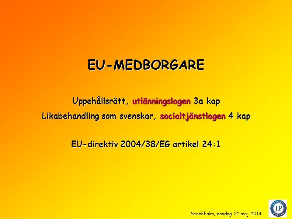 EU-MEDBORGARE Likabehandling som svenskar, socialtjänstlagen 4 kap Uppehållsrätt, utlänningslagen 3a kap EU-direktiv 2004/38/EG artikel 24:1 Stockholm, onsdag 21 maj 2014