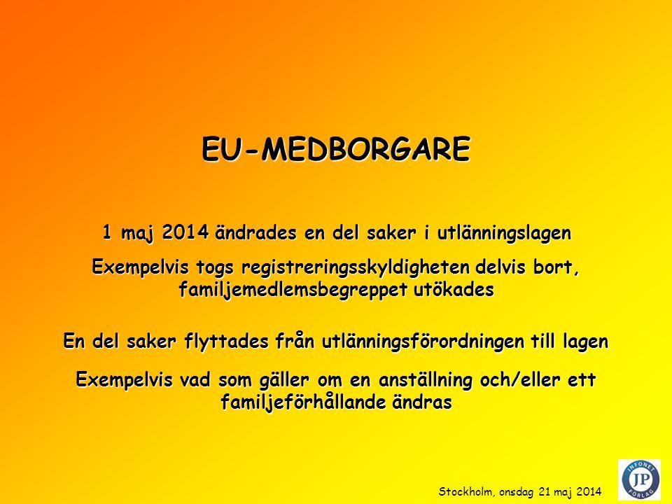 EU-MEDBORGARE Exempelvis togs registreringsskyldigheten delvis bort, familjemedlemsbegreppet utökades 1 maj 2014 ändrades en del saker i utlänningslagen En del saker flyttades från utlänningsförordningen till lagen Stockholm, onsdag 21 maj 2014 Exempelvis vad som gäller om en anställning och/eller ett familjeförhållande ändras